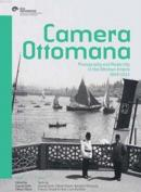 Camera Ottomana - Photographt and Modernity in the Ottoman Empire 1840-1914