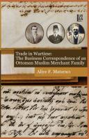 Trade in Wartime: The Business Correspondence of an Ottoman Muslim Merchant Family