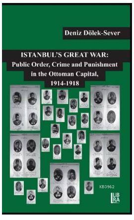 Istanbul's Great War. Public Order, Crime and Punishment in The Ottoman Capital (1914-1918)